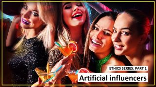 Ethics Part 1: Artificial influencers