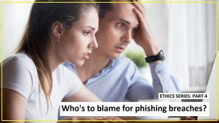 Ethics Part 4: Who's to blame for phishing breaches?